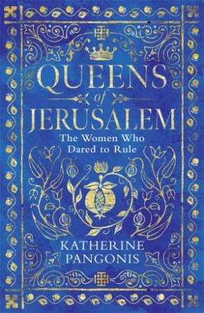 Queens Of Jerusalem by Katherine Pangonis