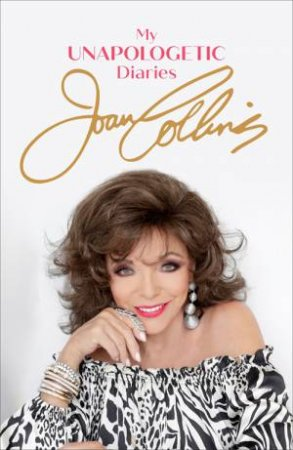 My Unapologetic Diaries by Joan Collins