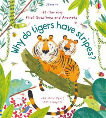 Lift-The-Flap First Questions & Answers: Why Do Tigers Have Stripes?