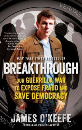 Breakthrough: Our Guerilla War to Expose Fraud and Save Democracy by James O'Keefe