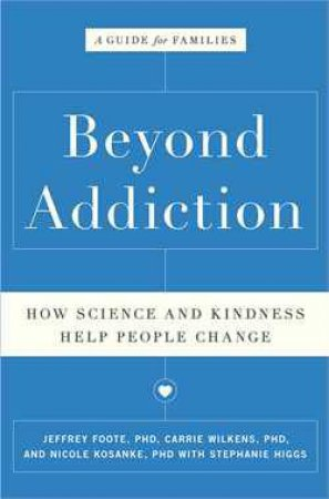 Beyond Addiction: How Science and Kindness Help People Change by Jeffrey Foote