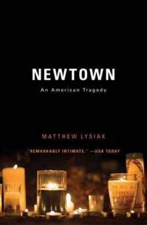 Newtown: An American Tragedy by Matthew Lysiak