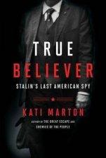 True Believer Stalins Last American Spy