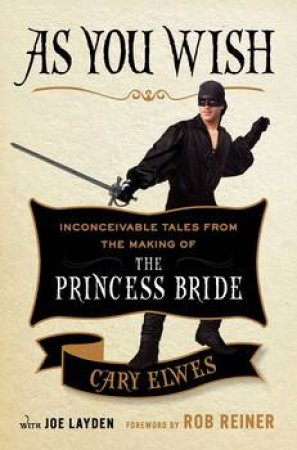 As You Wish: Inconceivable Tales from the Making of The Princess Bride by Cary Elwes & Joe Layden