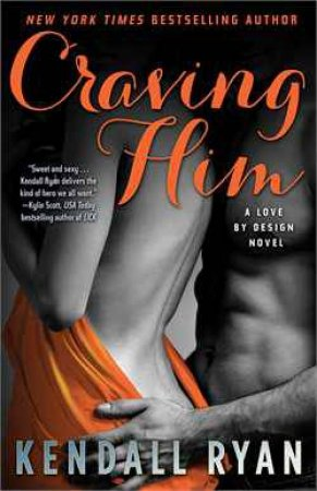 A Love By Design Novel: Craving Him by Kendall Ryan