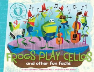Did You Know: Frogs Play Cellos by Laura Lyn DiSiena & Hannah Eliot