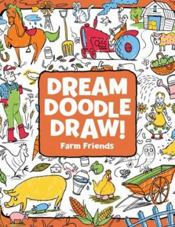 Dream Doodle Draw!: Farm Friends by Hannah Eliot