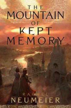 The Mountain Of Kept Memory by Rachel Neumeier