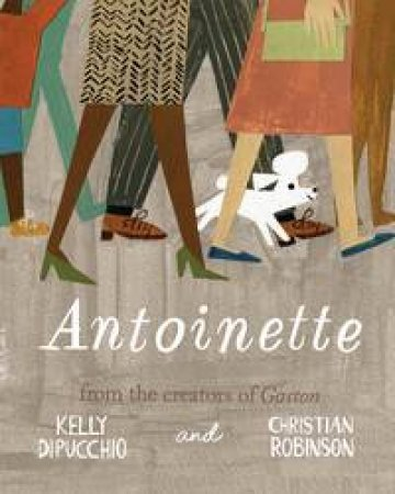 Gaston And Friends: Antoinette by Kelly DiPucchio