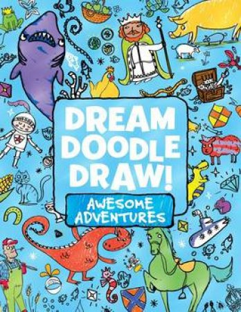 Dream Doodle Draw! Awesome Adventures: Under The Sea; Castles And Kingdoms; Farm Friends by Various