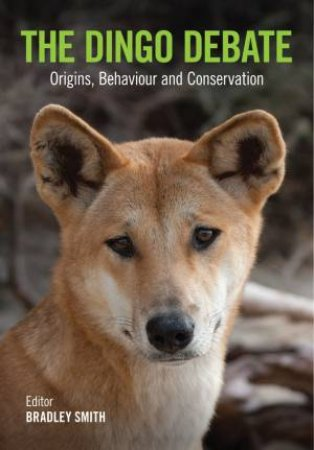 The Dingo Debate: Origins, Behaviour and Conservation by Various