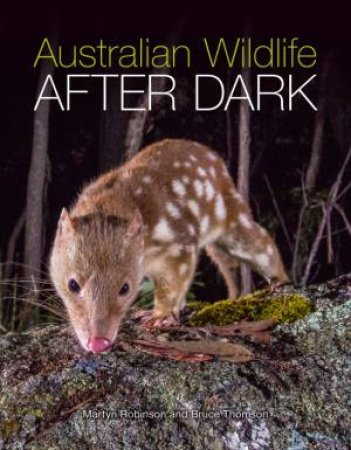 Australian Wildlife After Dark by Martyn Robinson & Bruce Thomson