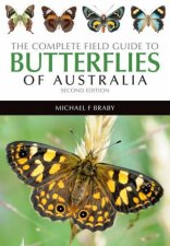The Complete Field Guide To Butterflies Of Australia  2nd Ed