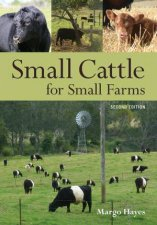 Small Cattle for Small Farms- 2nd Ed. by Margo Hayes