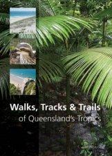 Walks Tracks and Trails of Queenslands Tropics