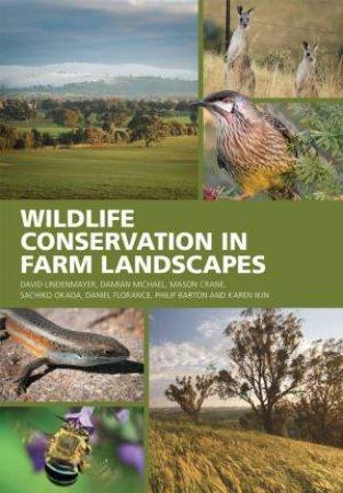 Wildlife Conservation In Farm Landscapes by David Lindenmayer & Damian Michael & Mason Crane & Sachiko Okada & Daniel Florance & Philip Barton & Karen Ikin