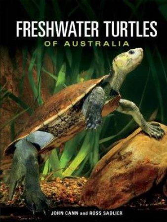 Freshwater Turtles Of Australia by John Cann & Ross Sadlier