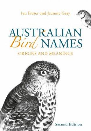 Australian Bird Names by Ian Fraser & Jeannie Gray