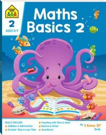 School Zone: I Know It Deluxe Workbook: Maths Basics 2 (6+)