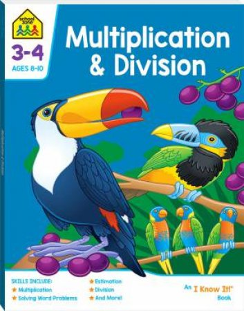 School Zone: I Know It Deluxe Workbook: Multiplication & Division (8+)