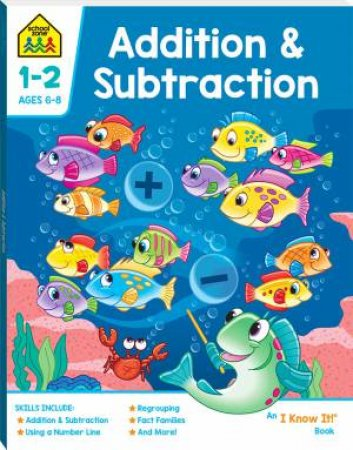 School Zone: I Know It Deluxe Workbook: Addition & Subtraction (6+)