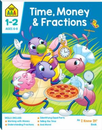 School Zone: I Know It Deluxe Workbook: Time, Money And Fractions