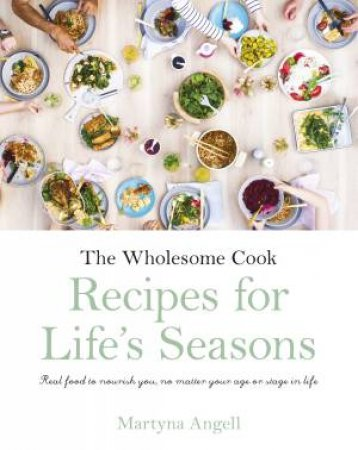 The Wholesome Cook: Recipes For Life's Seasons by Martyna Angell