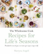The Wholesome Cook Recipes For Lifes Seasons