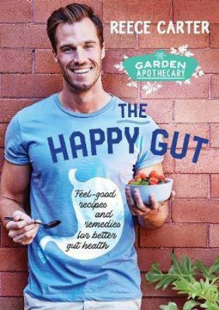 The Garden Apothecary: The Happy Gut by Reece Carter