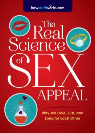 The Real Science of Sex Appeal by Howstuffworks Com