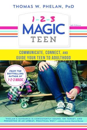 1-2-3 Magic Teen: Communicate, Connect, And Guide Your Teen To Adulthood