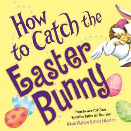 How To Catch The Easter Bunny by Adam Wallace & Andy Elkerton