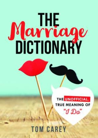 The Marriage Dictionary: The Unofficial, True Meaning Of \