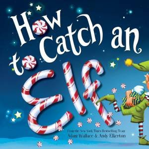 How To Catch An Elf by Adam Wallace & Andy Elkerton