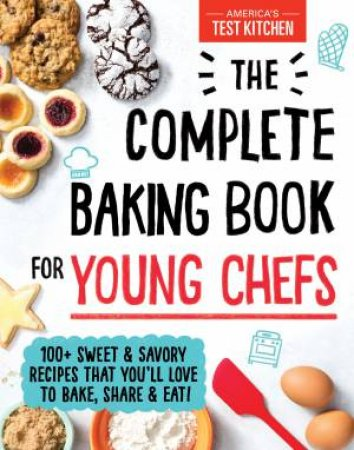 The Complete Baking Book For Young Chefs by Various