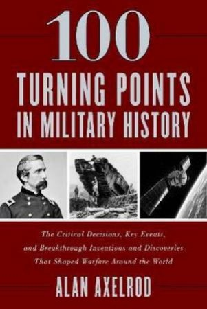 100 Turning Points In Military History by Alan Axelrod