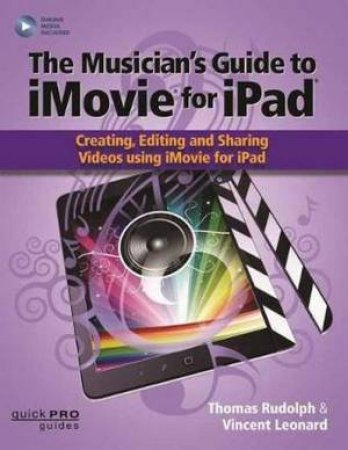 The Musician's Guide to iMovie for iPad by Thomas Rudolph - 9781495061035 -  QBD Books