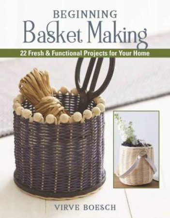 Basket Weaving Crafts: 22 Home Decorating Projects Using Basket-Weaving Techniques by Virve Boesch