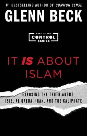 It IS About Islam: Exposing the Truth About ISIS, Al Qaeda, Iran, and the Caliphate by Glenn Beck