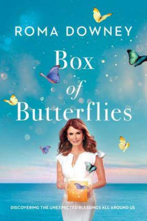 A Box Of Butterflies: Reminders Of The Blessings That Surround Us by Roma Downey