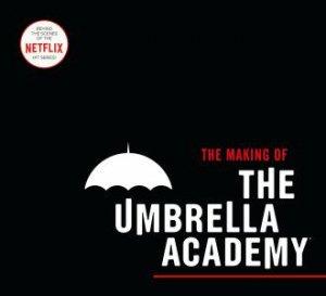 The Making Of The Umbrella Academy by Way Netflix & Ba Gerard & Gabriel