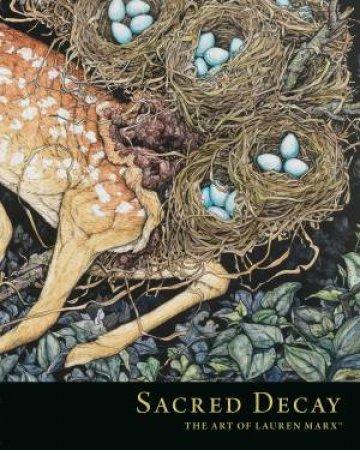 Sacred Decay The Art Of Lauren Marx by Lauren Marx
