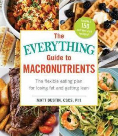 Everything Guide To Macronutrients by Matt Dustin