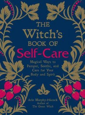 Witch's Book Of Self-Care by Arin Murphy-Hiscock