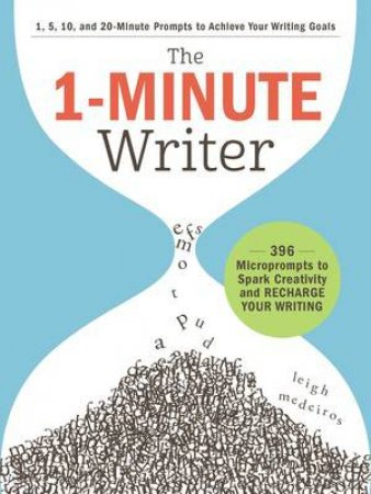 1-Minute Writer: 396 Microprompts to Spark Creativity and Recharge Your Writing