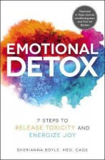 Emotional Detox 7 Steps To Release Toxicity And Energize Joy