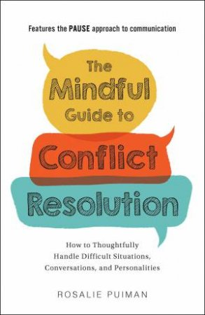 The Mindful Guide To Conflict Resolution by Rosalie Puiman