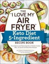 I Love My Air Fryer Keto Diet 5Ingredient Recipe Book