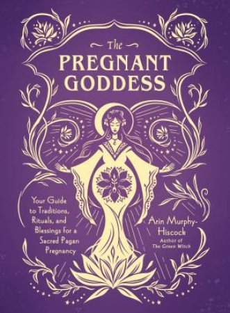 The Pregnant Goddess by Arin Murphy-Hiscock