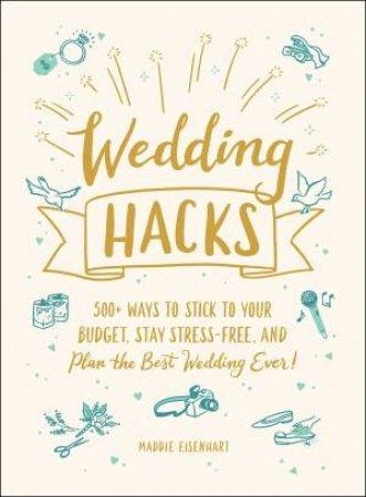Wedding Hacks by Maddie Eisenhart